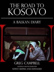 The Road To Kosovo: A Balkan Diary ebook by Greg Campbell