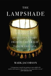 The Lampshade - A Holocaust Detective Story from Buchenwald to New Orleans ebook by Mark Jacobson