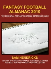 Fantasy Football Almanac 2010: The Essential Fantasy Football Reference Guide ebook by Hendricks, Sam