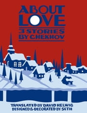 About Love - Three Stories by Anton Chekhov ebook by Anton Chekhov,David Helwig,Seth