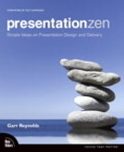 Presentation Zen: Simple Ideas on Presentation Design and Delivery - Simple Ideas on Presentation Design and Delivery ebook by Garr Reynolds