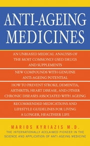 Anti-Ageing Medicines - The Facts, What Works and What Doesn't ebook by Dr. Marios Kyriazis
