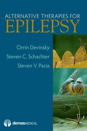 Alternative Therapies For Epilepsy ebook by Orrin Devinsky, MD,Steven V. Pacia, MD,Steven C. Schachter
