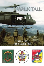 Walk Tall - With the 2nd Battalion 1st ARVN Regiment ebook by John  (Jack) Peel