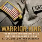 Warrior King - The Triumph and Betrayal of an American Commander in Iraq audiobook by Nathan Sassaman, Joe Layden
