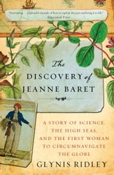 The Discovery of Jeanne Baret - A Story of Science, the High Seas, and the First Woman to Circumnavigate the Globe ebook by Glynis Ridley