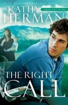 The Right Call: A Novel - A Novel ebook by Kathy Herman