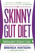 The Skinny Gut Diet ebook by Brenda Watson, C.N.C.,Leonard Smith, M.D.,Jamey Jones, B.Sc.