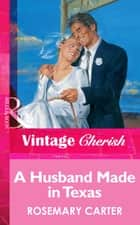 A Husband Made In Texas (Mills & Boon Vintage Cherish) ebook by Rosemary Carter