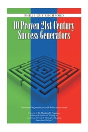 10 Proven 21St Century Success Generators - Guaranteed to Provide You with Better Success Results ebook by Philip Guy Rochford