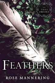 Feathers - The Tales Trilogy, Book 2 ebook by Rose Mannering