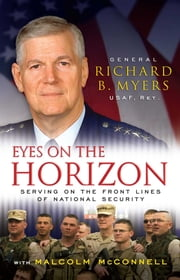 Eyes on the Horizon - Serving on the Front Lines of National Security ebook by Malcolm McConnell,Gen. Richard Myers