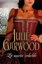 La novia rebelde (Escocesa 1) ebook by Julie Garwood