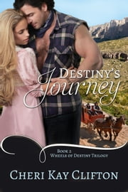 Destiny's Journey - Wheels of Destiny Trilogy, #2 ebook by Cheri Kay Clifton