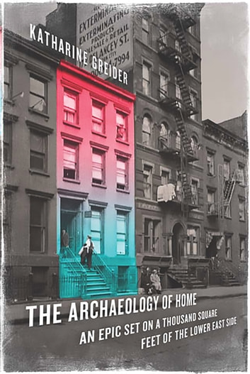 The Archaeology of Home - An Epic Set on a Thousand Square Feet of the Lower East Side ebook by Katharine Greider