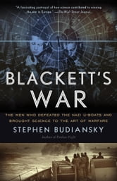 Blackett's War - The Men Who Defeated the Nazi U-Boats and Brought Science to the Art of Warfare ebook by Stephen Budiansky