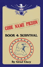 Code Name Pigeon - Book 4: Survival ebook by Girad Clacy