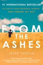 From the Ashes - My Story of Being Indigenous, Homeless, and Finding My Way ebook by Jesse Thistle