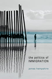 The Politics of Immigration - Contradictions of the Liberal State ebook by James Hampshire