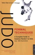Judo Formal Techniques - A Complete Guide to Kodokan Randori no Kata ebook by Tadao Otaki, Donn F. Draeger