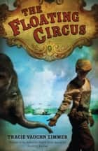The Floating Circus ebook by Tracie Vaughn Zimmer