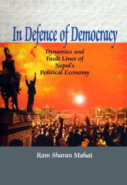 In Defence of Democracy: Dynamics and Fault Lines of Nepal's Political Economy ebook by Ram Sharan Mahat