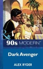 Dark Avenger (Mills & Boon Vintage 90s Modern) ebook by Alex Ryder
