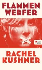 Flammenwerfer ebook by Rachel Kushner, Bettina Abarbanell