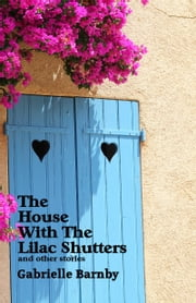 The House With The Lilac Shutters: And Other Stories ebook by Gabrielle Barnby