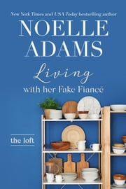 Living with Her Fake Fiancé - The Loft, #3 ebook by Noelle Adams