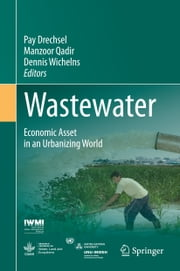 Wastewater - Economic Asset in an Urbanizing World ebook by Pay Drechsel,Manzoor Qadir,Dennis Wichelns
