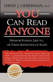 You Can Read Anyone: Never Be Fooled, Lied To, or Taken Advantage of Again ebook by Lieberman, David, J