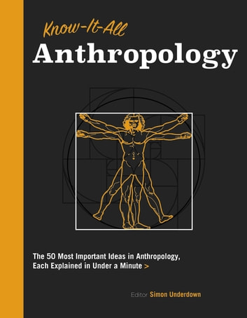 Know It All Anthropology - The 50 Most Important Ideas in Anthropology, Each Explained in Under a Minute ebook by Simon Underdown