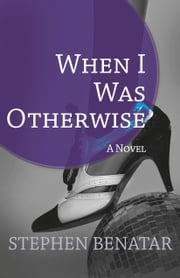 When I Was Otherwise - A Novel ebook by Stephen Benatar