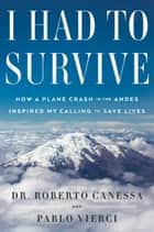 I Had to Survive ebook by Dr. Roberto Canessa,Pablo Vierci