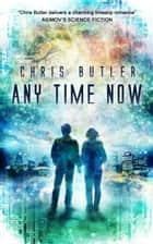 Any Time Now ebook by Chris Butler