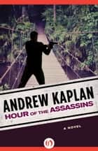 Hour of the Assassins ebook by Andrew Kaplan
