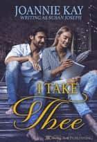 I Take Thee Collection ebook by Joannie Kay, Susan Joseph