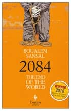 2084 - The End of the World ebook by Sansal Boualem, Alison Anderson