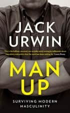 Man Up - Surviving Modern Masculinity ebook by Jack Urwin