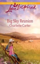 Big Sky Reunion (Mills & Boon Love Inspired) ebook by Charlotte Carter