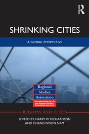 Shrinking Cities - A Global Perspective ebook by Harry W. Richardson,Chang Woon Nam