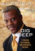 Dig Deep - 7 Truths to Finding the Strength Within ebook by