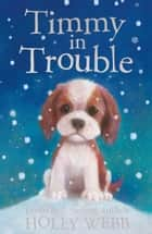 Timmy in Trouble ebook by Holly Webb, Sophy Williams