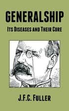 Generalship - Its Diseases and Their Cure ebook by J. F. C. Fuller