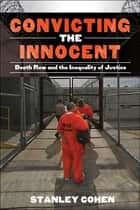 Convicting the Innocent - Death Row and the Ineqaulity of Justice ebook by Stanley Cohen