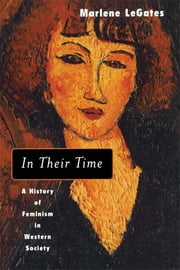 In Their Time - A History of Feminism in Western Society ebook by Marlene LeGates
