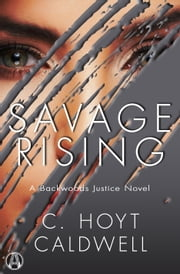 Savage Rising - A Backwoods Justice Novel ebook by C. Hoyt Caldwell