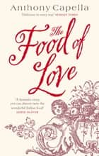 The Food Of Love ebook by Anthony Capella