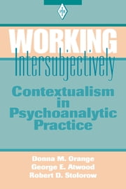 Working Intersubjectively - Contextualism in Psychoanalytic Practice ebook by Donna M. Orange,George E. Atwood,Robert D. Stolorow